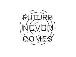 future never comes