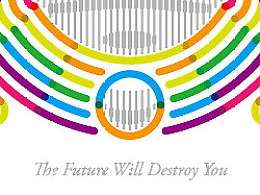 The Future Will Destroy You