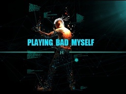 playing bad my-self