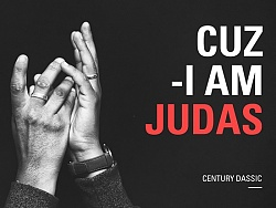CUZ I AM JUDAS